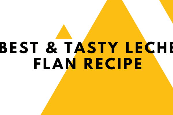 Best & Tasty Leche Flan Recipe [ Secret Formula Revealed ]