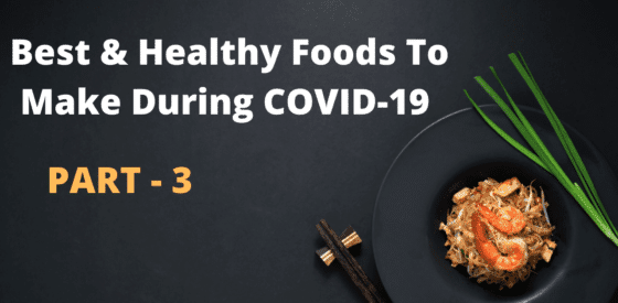 Best & Healthy Foods To Make During COVID-19 Quarantine
