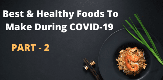 Best and Healthy Foods To Make During COVID-19