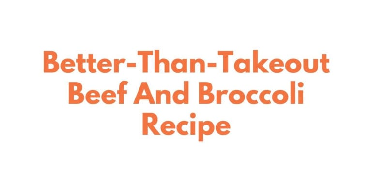 Better-Than-Takeout Beef And Broccoli Recipe