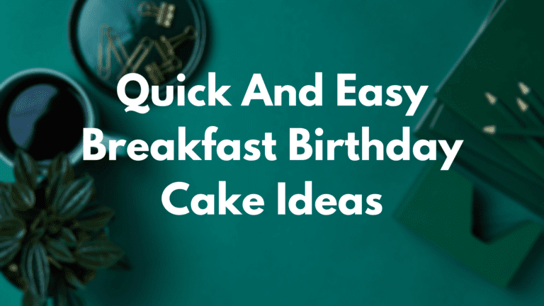 Quick And Easy Breakfast Birthday Cake Ideas